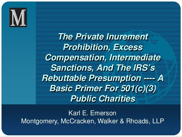 The Private Inurement Prohibition, Excess Compensation, Intermediate Sanctions, And The IRS's Rebuttable Presumption ---- ...