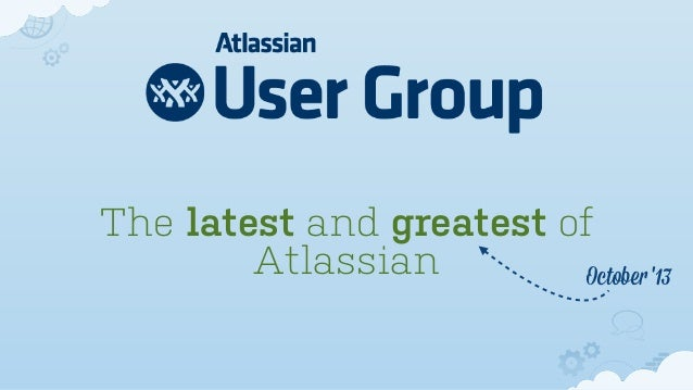 The latest and greatest of Atlassian October '13