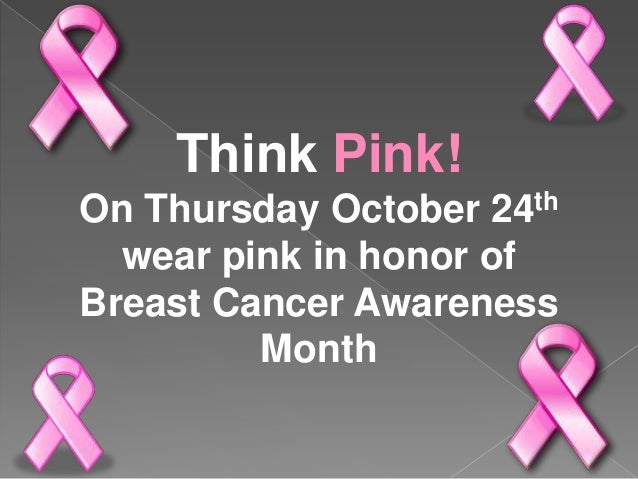 Think Pink! On Thursday October 24th wear pink in honor of Breast Cancer Awareness Month