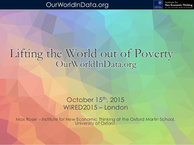 OurWorldInData.org October 15th, 2015 WIRED2015 – London Max Roser – Institute for New Economic Thinking at the Oxford Mar...