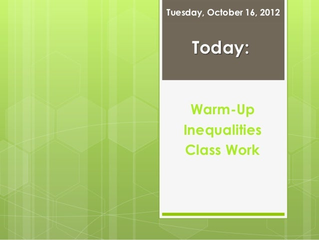 Tuesday, October 16, 2012     Today:    Warm-Up   Inequalities   Class Work