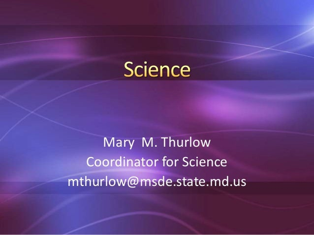 Mary M. Thurlow Coordinator for Science mthurlow@msde.state.md.us