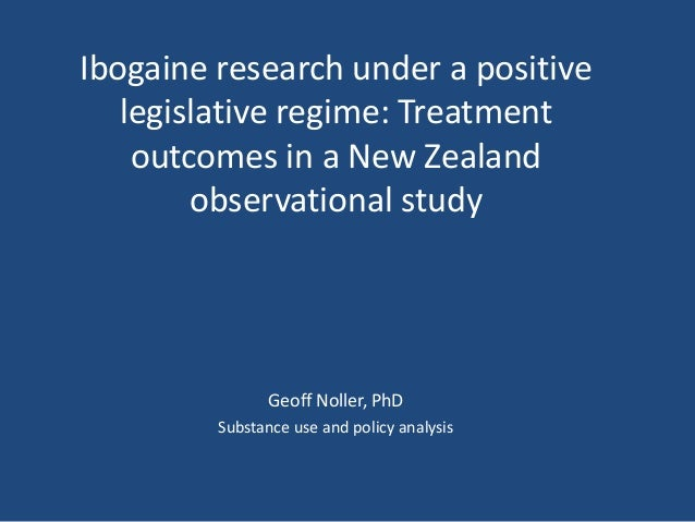 Ibogaine research under a positive   legislative regime: Treatment    outcomes in a New Zealand        observational study...