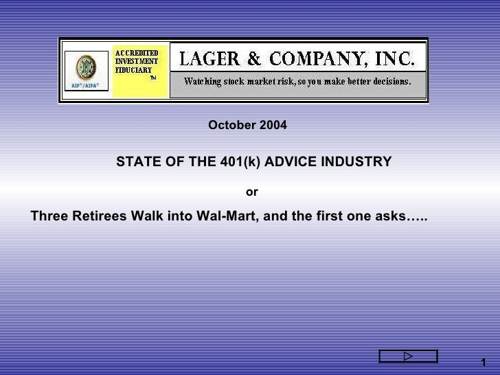 October 2004 STATE OF THE 401(k) ADVICE INDUSTRY or Three Retirees Walk into Wal-Mart, and the first one asks…..