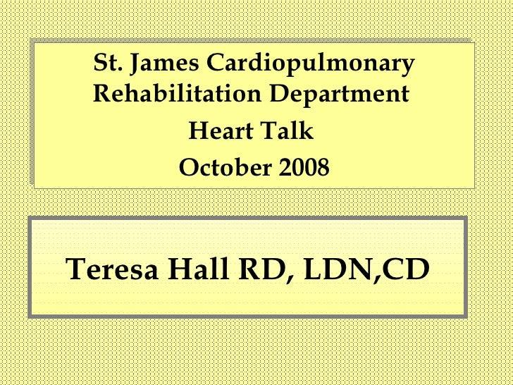 Teresa Hall RD, LDN,CD St. James Cardiopulmonary Rehabilitation Department  Heart Talk  October 2008