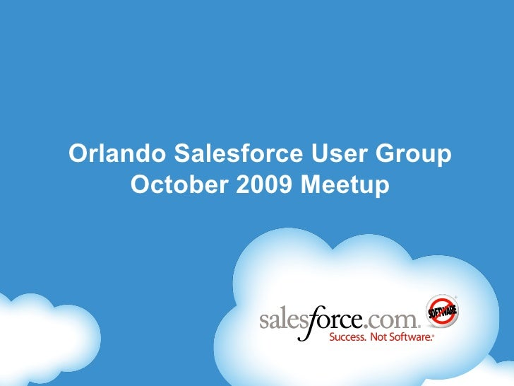 Orlando Salesforce.com User Group October  2009 Thank You Riptide! <ul><li>Formed July 2008 </li></ul><ul><li>Blog -  http...