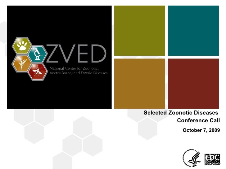 Selected Zoonotic Diseases  Conference Call October 7, 2009