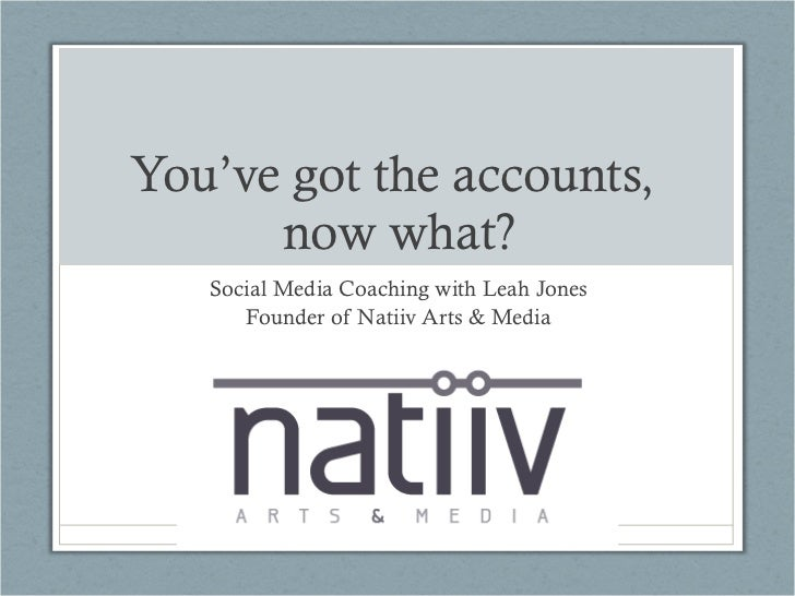 You've got the accounts,  now what? Social Media Coaching with Leah Jones Founder of Natiiv Arts & Media