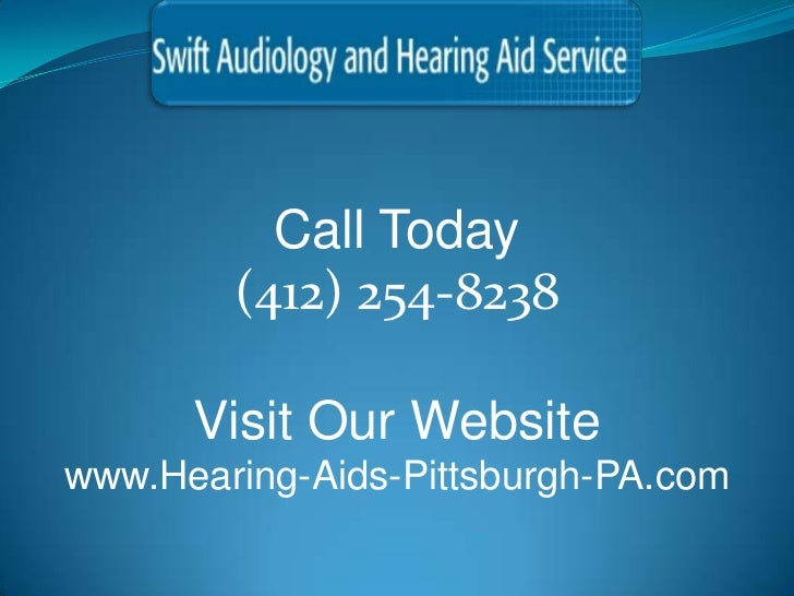 Call Today        (412) 254-8238      Visit Our Websitewww.Hearing-Aids-Pittsburgh-PA.com
