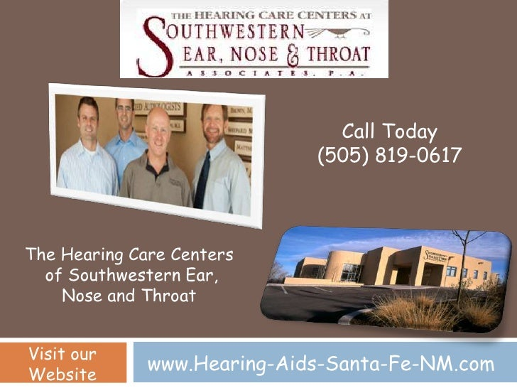 Call Today                             (505) 819-0617The Hearing Care Centers  of Southwestern Ear,    Nose and ThroatVisi...
