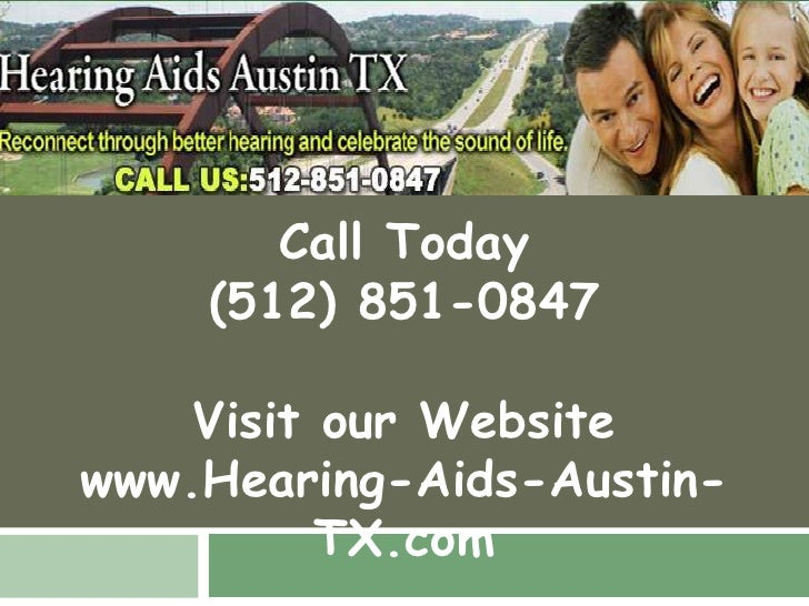 Call Today<br />(512) 851-0847<br />Visit our Website<br />www.Hearing-Aids-Austin-TX.com<br />