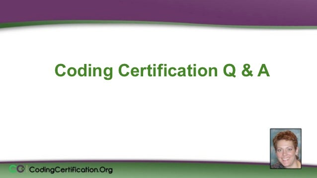 Coding Certification Q & A Laureen Jandroep, CPC Sr. Instructor, CodingCertification.Org