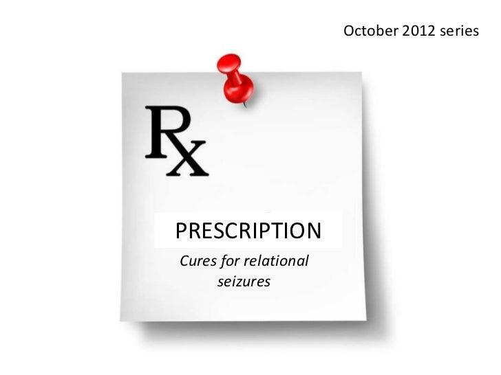 October 2012 seriesPRESCRIPTIONCures for relational     seizures