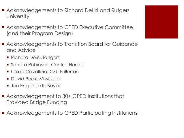  Acknowledgements to Richard DeLisi and Rutgers University  Acknowledgements to CPED Executive Committee (and their Prog...
