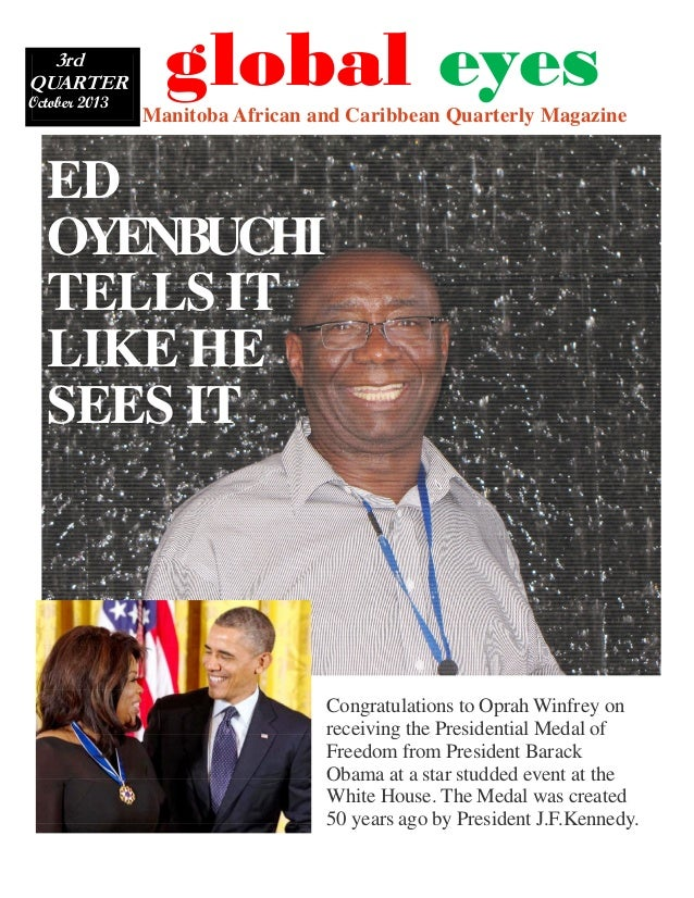 3rd QUARTER October 2013  Manitoba African and Caribbean Quarterly Magazine  global eyes  ED OYENBUCHI TELLS IT LIKE HE SE...