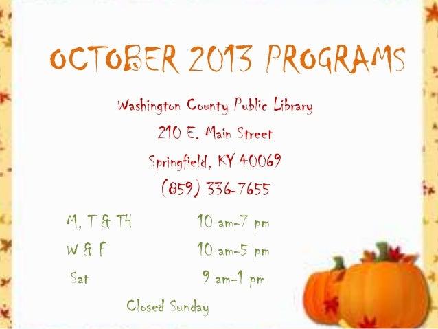 OCTOBER 2013 PROGRAMS Washington County Public Library 210 E. Main Street Springfield, KY 40069 (859) 336-7655 M, T & TH 1...