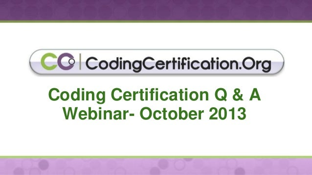 Coding Certification Q & A Webinar- October 2013