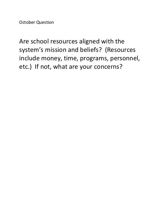 October Question Are school resources aligned with the system's mission and beliefs? (Resources include money, time, progr...