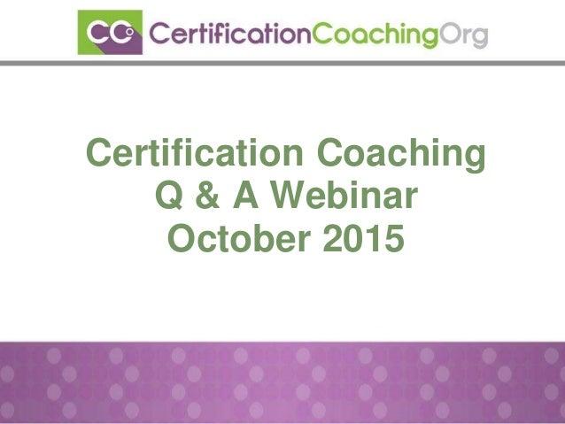Certification Coaching Q & A Webinar October 2015