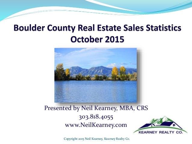 Presented by Neil Kearney, MBA, CRS 303.818.4055 www.NeilKearney.com Copyright 2015 Neil Kearney, Kearney Realty Co.