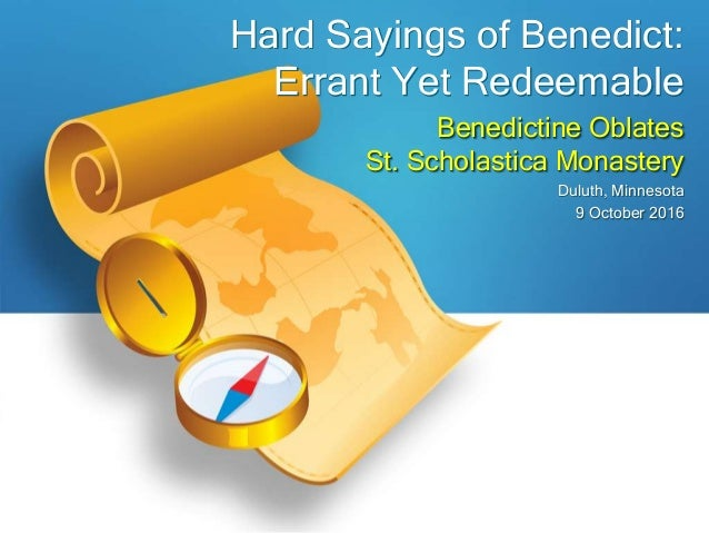Benedictine Oblates St. Scholastica Monastery Duluth, Minnesota 9 October 2016 Hard Sayings of Benedict: Errant Yet Redeem...