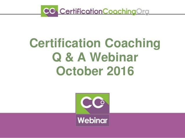 Certification Coaching Q & A Webinar October 2016