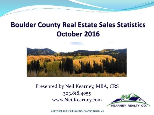 Presented by Neil Kearney, MBA, CRS 303.818.4055 www.NeilKearney.com Copyright 2016 Neil Kearney, Kearney Realty Co.