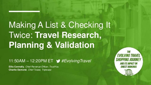 Making A List & Checking It Twice: Travel Research, Planning & Validation 11:50AM – 12:20PM ET #EvolvingTravel Ellis Conno...