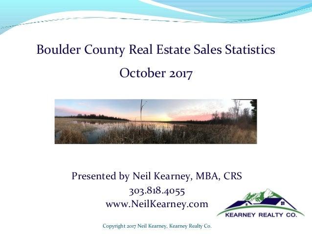 Presented by Neil Kearney, MBA, CRS 303.818.4055 www.NeilKearney.com Copyright 2017 Neil Kearney, Kearney Realty Co. Bould...