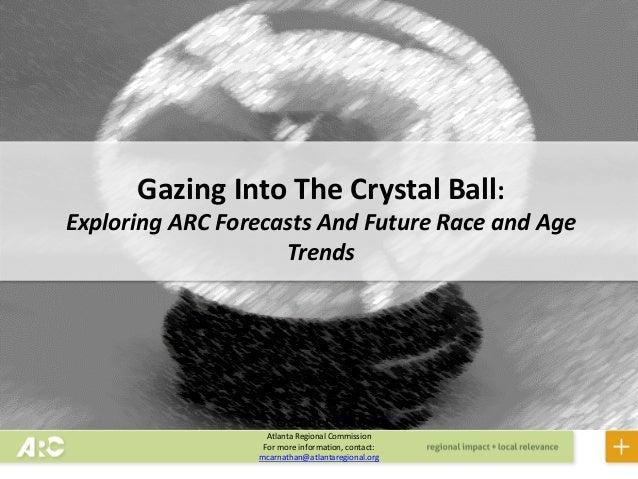 Draft Atlanta Regional Commission For more information, contact: mcarnathan@atlantaregional.org Gazing Into The Crystal Ba...