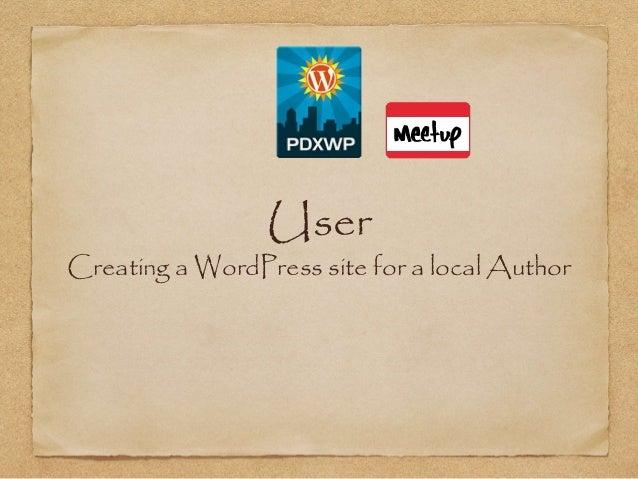 Portland WordPress Meetup - User: Creating a WordPress site for a loc… slideshare - 웹