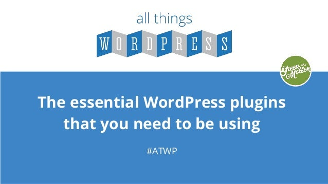 The essential WordPress plugins that you need to be using #ATWP