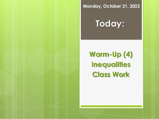Monday, October 21, 2032  Today: Warm-Up (4) Inequalities Class Work