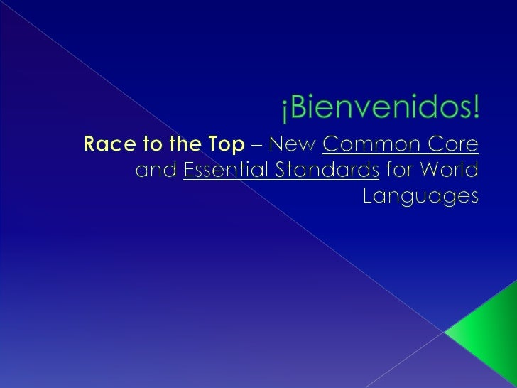 ¡Bienvenidos!<br />Race to the Top – New Common Core and Essential Standards for World Languages<br />