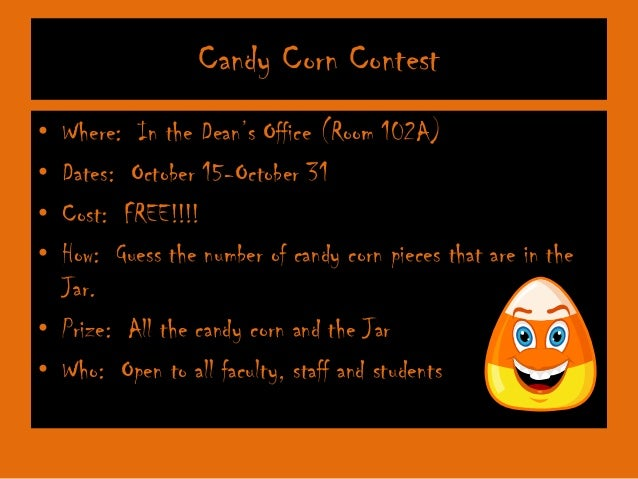 Candy Corn Contest • • • •  Where: In the Dean's Office (Room 102A) Dates: October 15-October 31 Cost: FREE!!!! How: Guess...