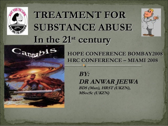 TREATMENT FORSUBSTANCE ABUSEIn the 21st century      HOPE CONFERENCE BOMBAY2008      HRC CONFERENCE – MIAMI 2008         B...