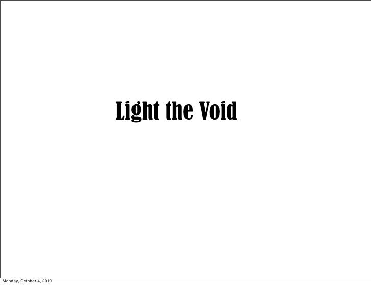Light the Void     Monday, October 4, 2010