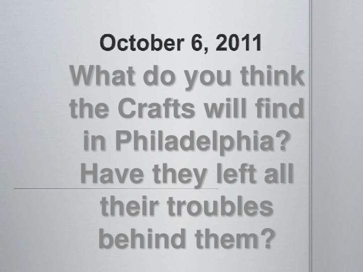 October 6, 2011<br />What do you think the Crafts will find in Philadelphia? Have they left all their troubles behind them...