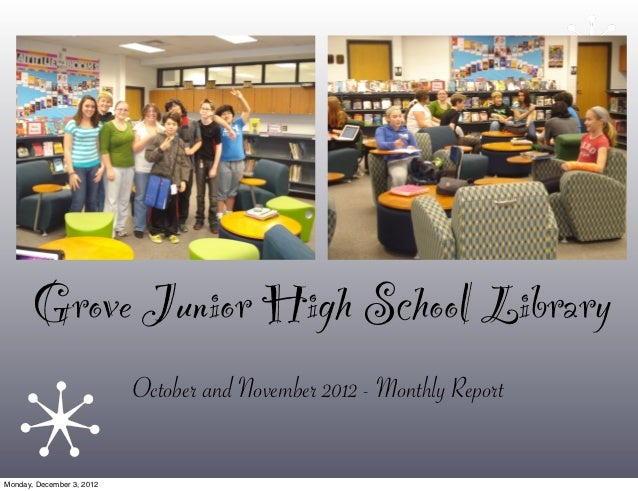 Grove Junior High School Library                           October and November 2012 - Monthly ReportMonday, December 3, 2...