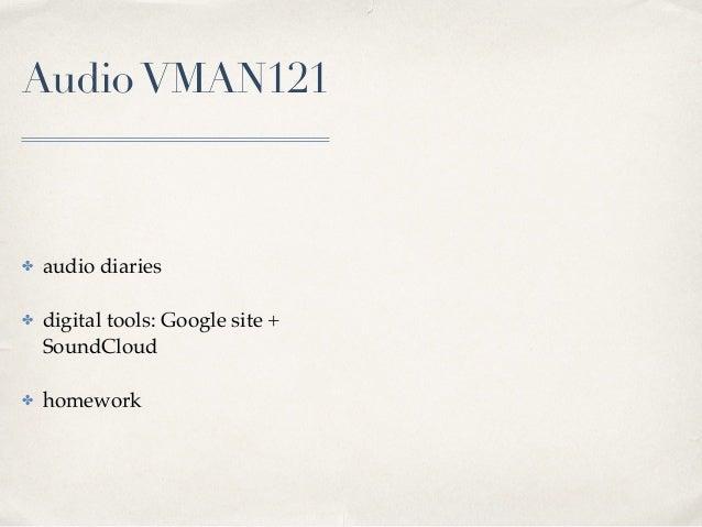 AudioVMAN121 ✤ audio diaries ✤ digital tools: Google site + SoundCloud ✤ homework