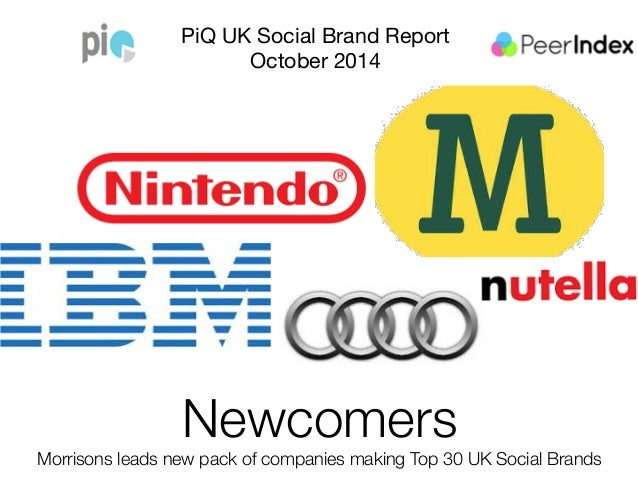 PiQ UK Social Brand Report  October 2014  Newcomers  Morrisons leads new pack of companies making Top 30 UK Social Brands