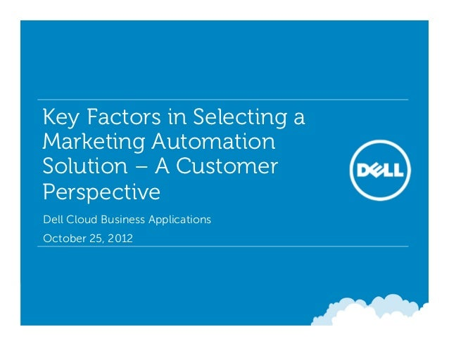 Key Factors in Selecting a Marketing Automation Solution – A Customer Perspective• Dell Cloud Business Applications• Octob...