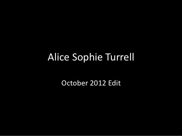 Alice Sophie Turrell   October 2012 Edit