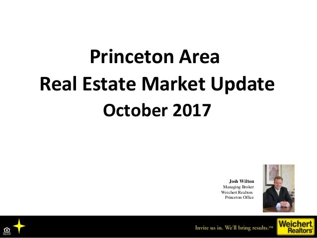 Princeton Area Real Estate Market Update October 2017 Josh Wilton Managing Broker Weichert Realtors Princeton Office