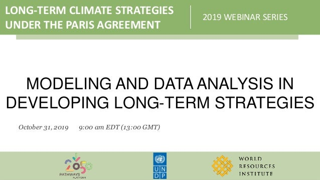 LONG-TERM CLIMATE STRATEGIES UNDER THE PARIS AGREEMENT 2019 WEBINAR SERIES MODELING AND DATA ANALYSIS IN DEVELOPING LONG-T...