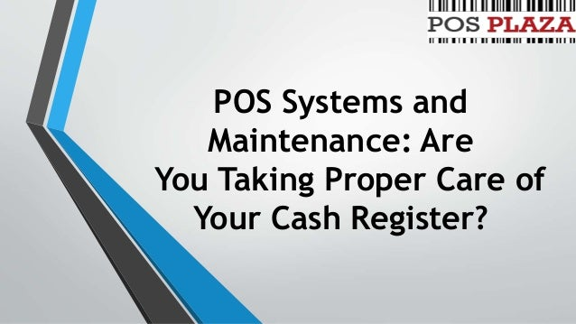 POS Systems and Maintenance: Are You Taking Proper Care of Your Cash Register?