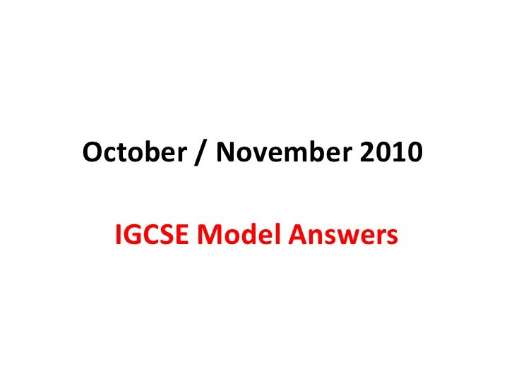 October / November 2010<br />IGCSE Model Answers<br />