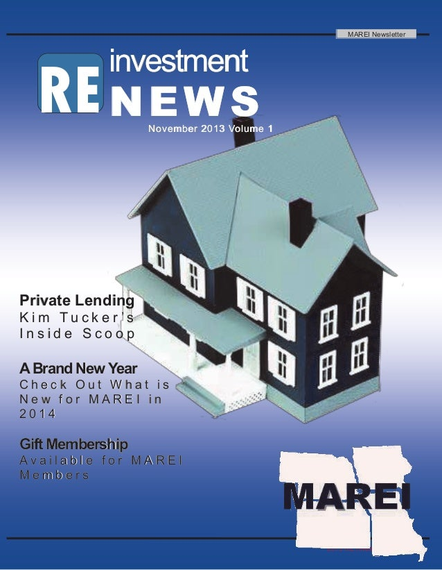 MAREI Newsletter  investment  RE N E W S  November 2013 Volume 1  Private Lending Kim Tucker 's Inside Scoop  A Brand New ...