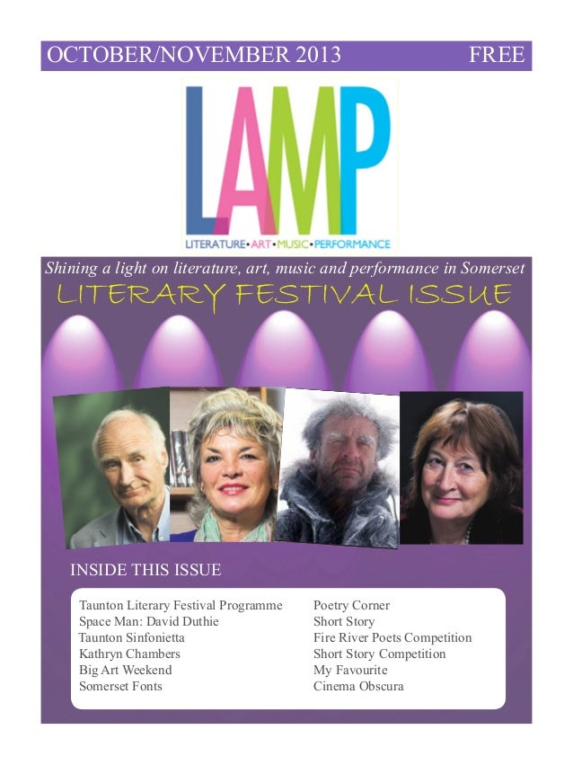 OCTOBER/NOVEMBER 2013  FREE  Shining a light on literature, art, music and performance in Somerset  LITERARY FESTIVAL ISSU...