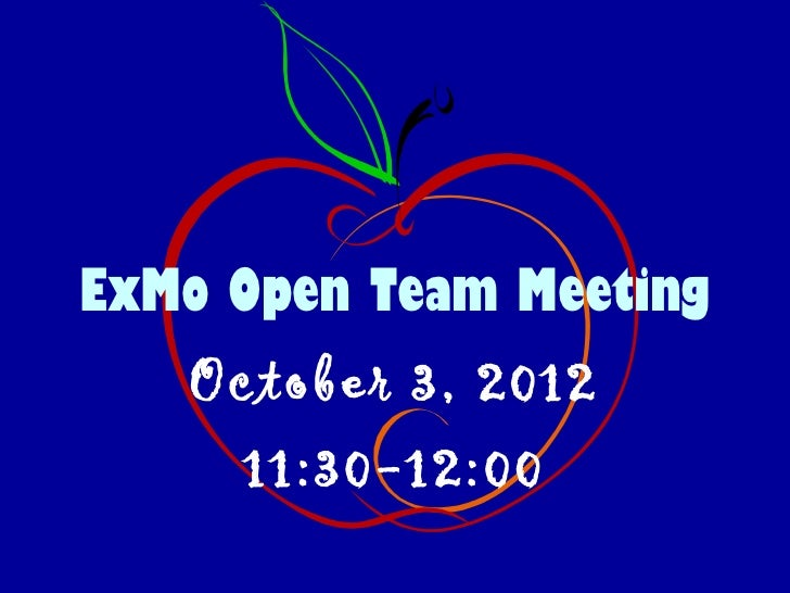 ExMo Open Team Meeting   October 3, 2012     11:30-12:00